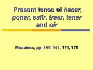 Present tense of  hacer ,  poner ,  salir ,  traer ,  tener  and  oír