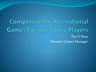 Competition or Recreational Games For Our Young Players