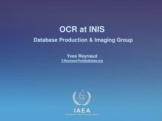 OCR at INIS Database Production & Imaging Group Yves Reynaud Y.Reynaud-Pulido @ iaea