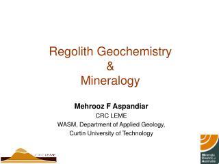 Regolith Geochemistry  &  Mineralogy