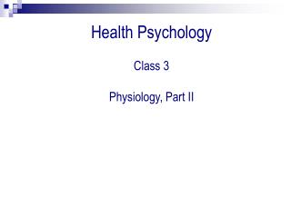 Health Psychology Class 3 Physiology, Part II