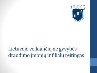Lietuvoje veikian čių ne gyvybės draudimo įmonių ir filialų reitingas