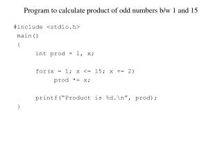 Program to calculate product of odd numbers b/w 1 and 15