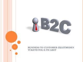 BUSINESS TO CUSTOMER (İŞLETMEDEN TÜKETİCİYE) E-TİCARET