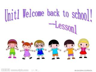 Unit1 Welcome back to school!          --Lesson1