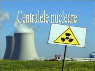 Centralele nucleare