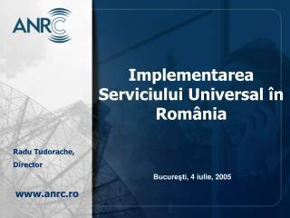 Implementarea Serviciului Universal  �n  Rom � nia