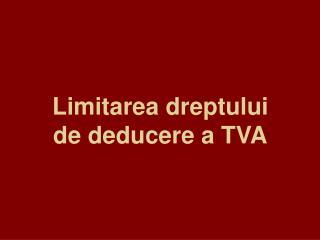 Limitarea dreptului de deducere a TVA