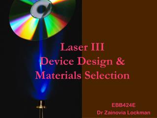 Laser III Device Design  Materials Selection