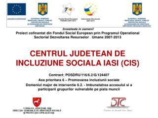 Contract:  POSDRU/116/6.2/G/124407 Axa prioritara 6 – Promovarea incluziunii sociale