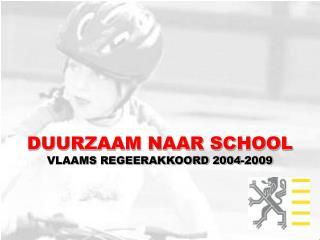 DUURZAAM NAAR SCHOOL VLAAMS REGEERAKKOORD 2004-2009
