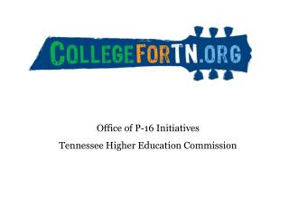 Office of P-16 Initiatives Tennessee Higher Education Commission