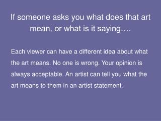 If someone asks you what does that art mean, or what is it saying….