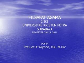 FILSAFAT AGAMA 2 SKS UNIVERSITAS KRISTEN PETRA SURABAYA SEMESTER GANJIL 2011 DOSEN