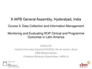 Andrea Zin Instituto Fernandes Figueira/FIOCRUZ, Rio de Janeiro, Brazil CBM Medical Advisor