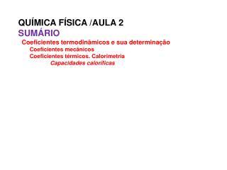 QUÍMICA FÍSICA /AULA 2 SUMÁRIO Coeficientes termodinâmicos e sua determinação