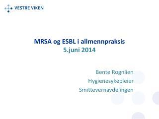 MRSA og ESBL i allmennpraksis 5.juni 2014