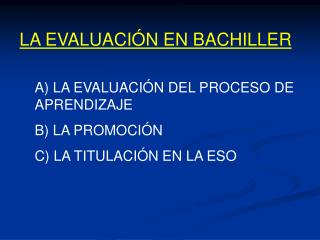 A) LA EVALUACIÓN DEL PROCESO DE APRENDIZAJE B) LA PROMOCIÓN C) LA TITULACIÓN EN LA ESO