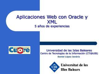 Aplicaciones Web con Oracle y XML 5 a�os de experiencias