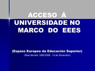 ACCESO  Á UNIVERSIDADE NO    MARCO  DO  EEES (Espazo Europeo da Educación Superior)