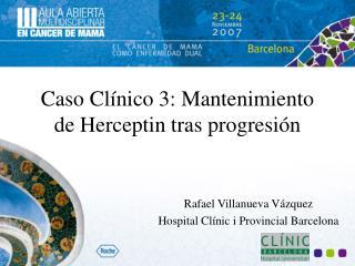 Caso Clínico 3: Mantenimiento de Herceptin tras progresión