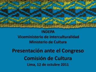 INDEPA  Viceministerio de Interculturalidad Ministerio de Cultura