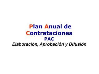 P lan  A nual de  C ontrataciones PAC Elaboración, Aprobación y Difusión