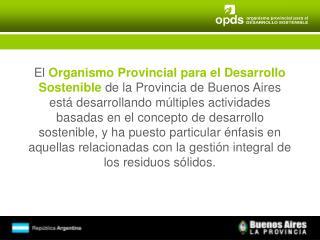 El  Organismo Provincial para el Desarrollo Sostenible de la Provincia de Buenos Aires