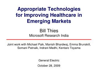 Appropriate Technologies for Improving Healthcare in  Emerging Markets  Bill Thies Microsoft Research India