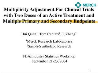 Hui Quan 1 , Tom Capizzi 1 , Ji Zhang 2 1 Merck Research Laboratories 2 Sanofi-Synthelabo Research
