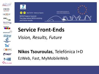 Service Front-Ends  Vision, Results, Future Nikos Tsouroulas , Telefónica I+D