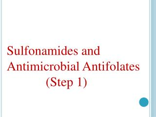 Sulfonamides and Antimicrobial Antifolates             (Step 1)