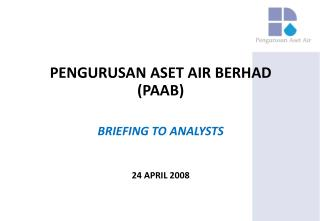 PENGURUSAN ASET AIR BERHAD (PAAB) BRIEFING TO ANALYSTS 24 APRIL 2008