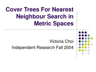 Cover Trees For Nearest Neighbour Search in Metric Spaces