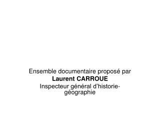 Ensemble documentaire proposé par  Laurent CARROUE Inspecteur général d'historie-géographie