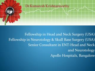 Fellowship in Head and Neck Surgery (USA) Fellowship in Neurotology & Skull Base Surgery (USA)