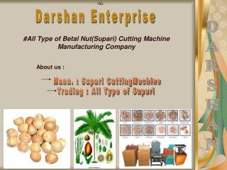 #All Type of Betal Nut(Supari) Cutting Machine Manufacturing Company