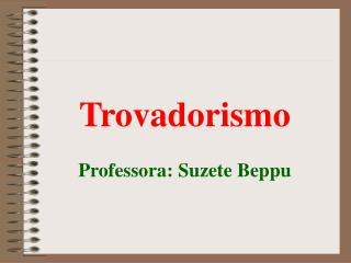 Trovadorismo Professora: Suzete Beppu