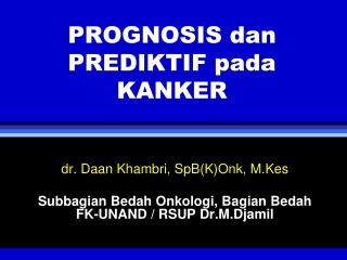 PROGNOSIS dan PREDIKTIF pada KANKER