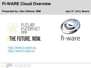 FI-WARE Cloud Overview Presented by: Alex Glikson, IBM April 3 rd , 2013, Madrid