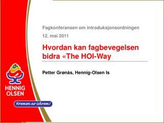 Fagkonferansen om introduksjonsordningen 12. mai 2011 Hvordan kan fagbevegelsen bidra «The HOI-Way