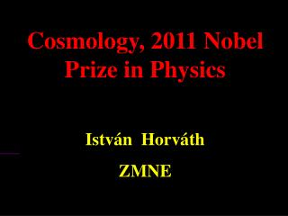 Cosmology , 2011  Nobel  Prize in Physics Istv�n  Horv�th ZMNE