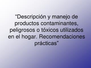 Desechos de los productos peligrosos del hogar.