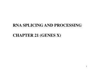 RNA SPLICING AND PROCESSING CHAPTER 21  ( GENES X )