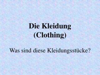 Die Kleidung (Clothing) Was sind diese Kleidungsst�cke?