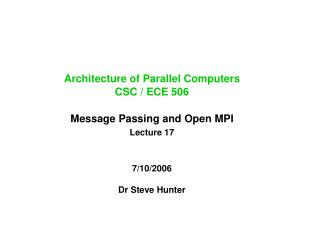 Architecture of Parallel Computers CSC / ECE 506  Message Passing and Open MPI Lecture 17