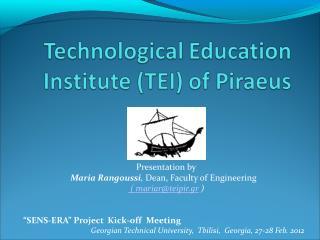 Presentation by Maria Rangoussi ,  Dean, Faculty of Engineering  ( mariar@teipir.gr  )