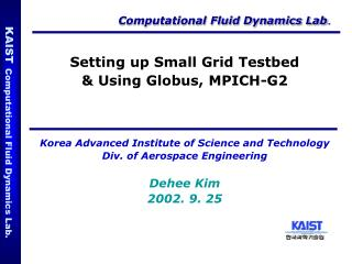 Setting up Small Grid Testbed & Using Globus, MPICH-G2
