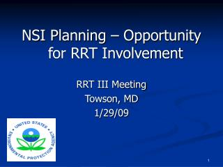 NSI Planning   Opportunity for RRT Involvement  RRT III Meeting Towson, MD 1
