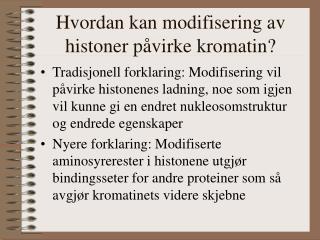 Hvordan kan modifisering av histoner påvirke kromatin?
